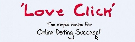 Love Click, The Simple Recipe for Online Dating Success!